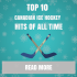 Top 10 Canadian Ice Hockey Hits