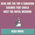 Here are the Top 5 Canadian Casinos that could host the Royal Wedding